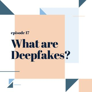 017: What are Deepfakes?
