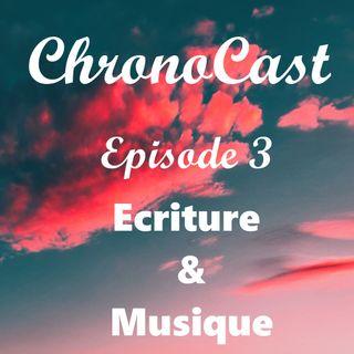 ChronoCast - 3 - Ecriture et musique