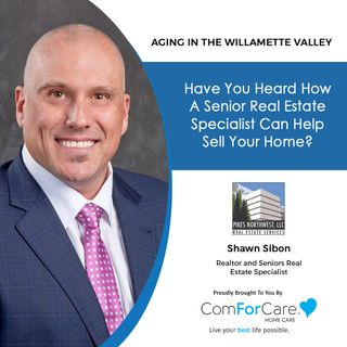 7/31/21: Shawn Sibon, Senior Real Estate Specialist | USING A SENIOR REAL ESTATE SPECIALIST |Aging in the Willamette Valley with John Hughes