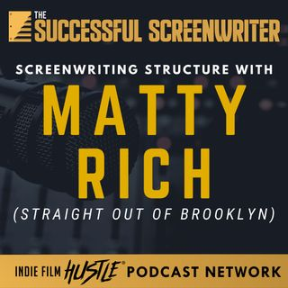 Ep69 - Writing Structure with Matty Rich (Straight Out of Brooklyn)