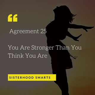 Agreement 25: You Are Stronger Than You Think You Are.