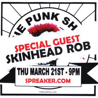 The Punk Show #8 - 03/21/2019 - Guest: Skinhead Rob