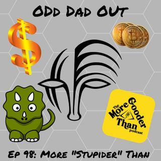 "ODO 98: More ""Stupider"" Than"