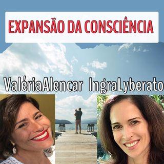 EXPANSÃO DA CONSCIÊNCIA E AS FERRAMENTAS DE AUTOPERMISSÃO  - Ingra Lyberato e Valéria Alencar Vitti
