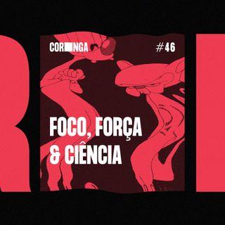 #46 - Foco, Força & Ciência