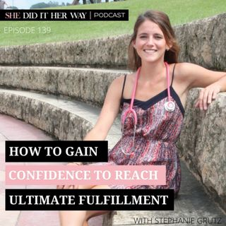 SDH139: How to Gain Confidence to Reach Ultimate Fulfillment with Stephanie Grutz