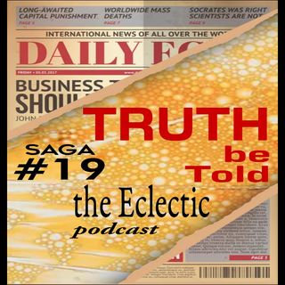 Saga #19- TRUTH be Told|Eclectic podcast