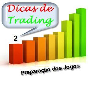 Dicas de Trading 2 - Preparação de Jogos