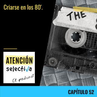 CAPÍTULO 52 - Criarse en los 80