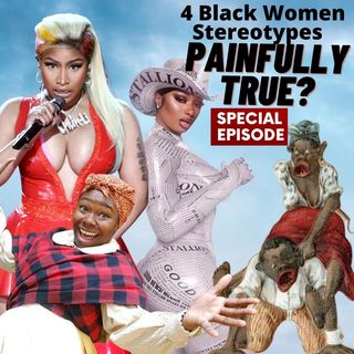 Episode 286 - Four Racist Black Female Stereotypes Being Celebrated Today
