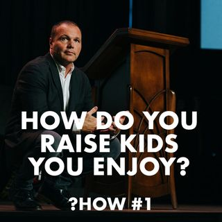 Proverbs #1 - How do you raise kids you enjoy?