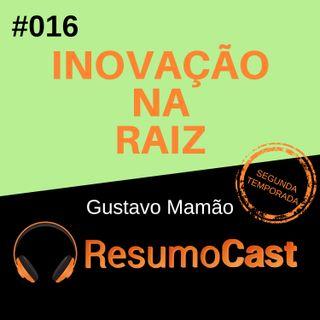 T2#016 Inovação na Raíz | Gustavo Mamão