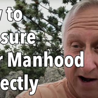How to Measure Your Manhood Correctly