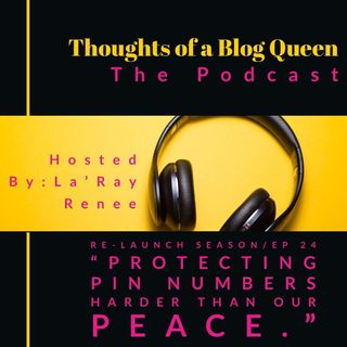 "RS/ EP 24 "" Protecting PIN numbers harder than our peace"" *BLOG BREAKDOWN*"