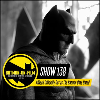 138 | Affleck Officially Out as The Batman Gets Dated