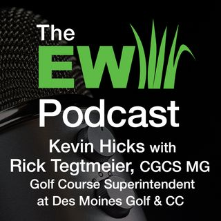 EW Podcast - Kevin Hicks with Rick Tegtmeier, CGCS MG of Des Moines Golf & CC