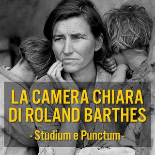 Episodio 5 - La Camera Chiara di Roland Barthes - Studium e Punctum