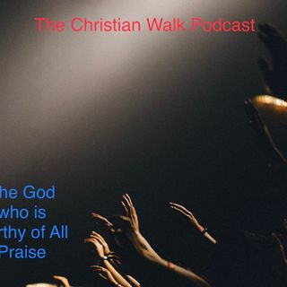 The God who is worthy of All Praise