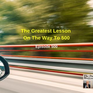 The Greatest Lesson On The Way To 500. Episode 500