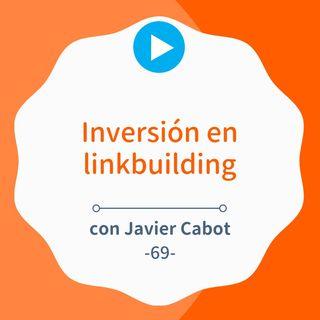Cómo hacer una inversión inteligente en linkbuilding, con Javier Cabot #69