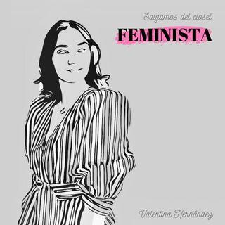 ¡Salgamos del clóset feminista!