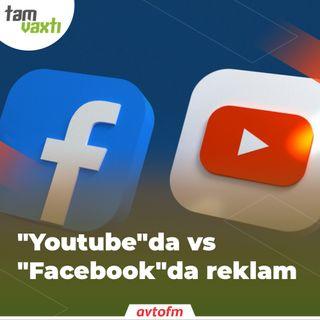 """Youtube""da vs ""Facebook""da reklam | Tam vaxtı #31"