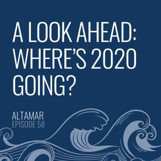A Look Ahead: Where's 2020 Going?  [Episode 58]