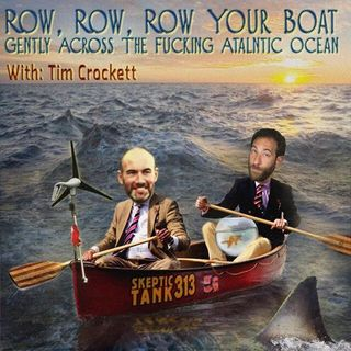 #313: Row, Row, Row Your Boat Gently Across The Fucking Atlantic Ocean (with Tim Crockett @RowAtlantic)