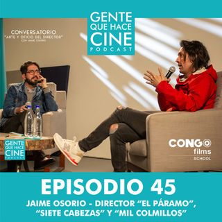EP45: EL OFICIO DEL DIRECTOR (Jaime Osorio)