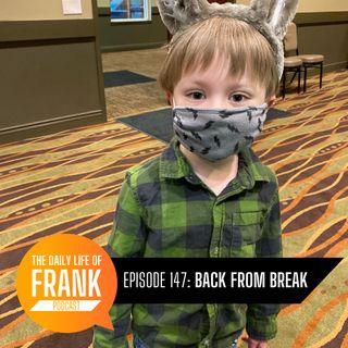 Episode 147 - Back from Break