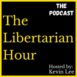 The Libertarian Hour | Ep 15 | Let's get a few things straight...