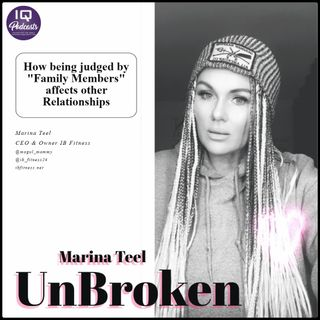 UnBroken with Marina Teel - Being judged by family members, Ep 195