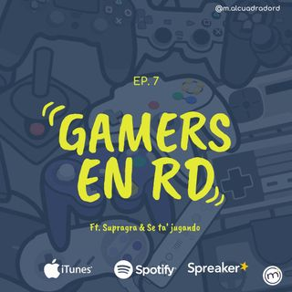 Ep. 7  Gamers en RD ft. Se Ta' Jugando y Supraga