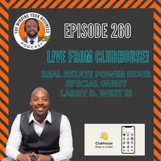 #260 - Real Estate Power Hour - Special Guest; Larry D West III, Tax Strategist & Founder of The West Learning Academy