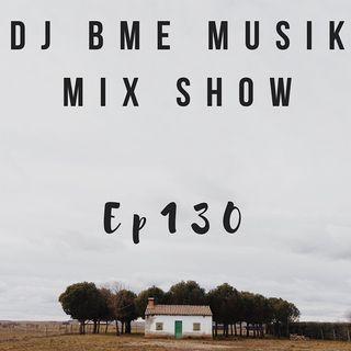 DJ BME MUSIK MIX SHOW EP.130