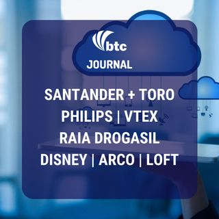 Philips, VTEX, Santander+Toro, Disney, Arco, Loft e Allbirds | BTC Journal 01/10/20