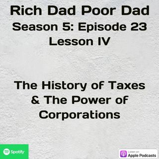Rich Dad Poor Dad | S5 - E23 | Lesson IV | The History of Taxes & The Power of Corporations