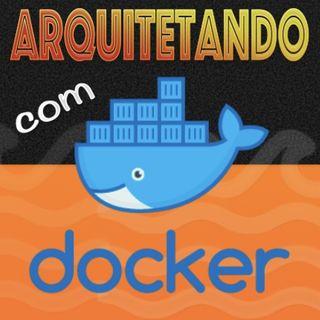 Docker: Overview e 3 estratégias para Arquitetar