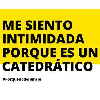 3 #PorQuéNoDenuncié: Me siento intimidada porque es un catedrático