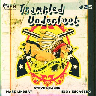 Trampled Underfoot - 025 -  Blazing Movies and Comedy