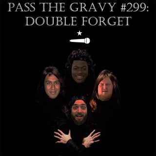 Pass The Gravy #299: Double Forget
