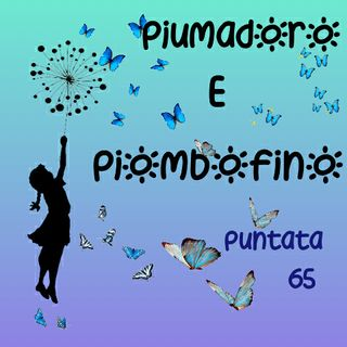 Puntata 65 - Piumadoro e Piombofino