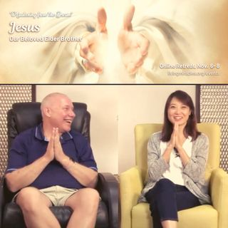 """""""Jesus - Our Beloved Elder Brother"""" Online Weekend Retreat:  Closing Session with David Hoffmeister and Frances Xu"""