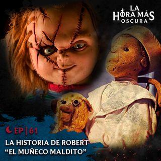 """Ep61: La Historia de Robert """"El Muñeco Maldito"""""""
