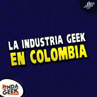 La industria geek en Colombia