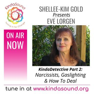 Narcissists, Gaslighting & How To Deal (Part 2) | Eve Lorgen on KindaDetective with Shellee-Kim Gold