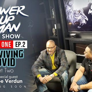 PowerUP Man, Episode 2, Surviving COVID, P2
