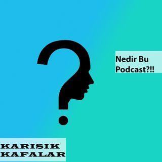 KARIŞIK KAFALAR-''Nedir bu Podcast?''