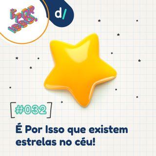 É Por Isso! #32 - É Por Isso que existissem estrelas no céu! ⭐