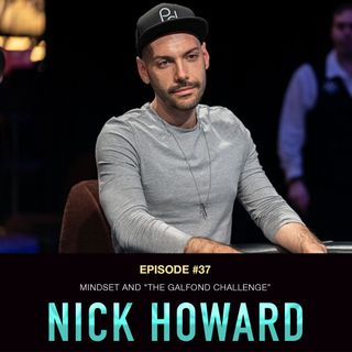 """#37: Mindset and """"The Galfond Challenge"""" with Nick Howard"""